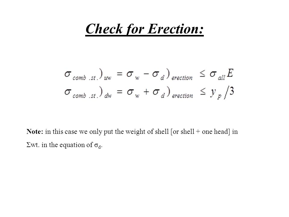 Check for Erection: Note: in this case we only put the weight of shell [or shell + one head] in Σwt.